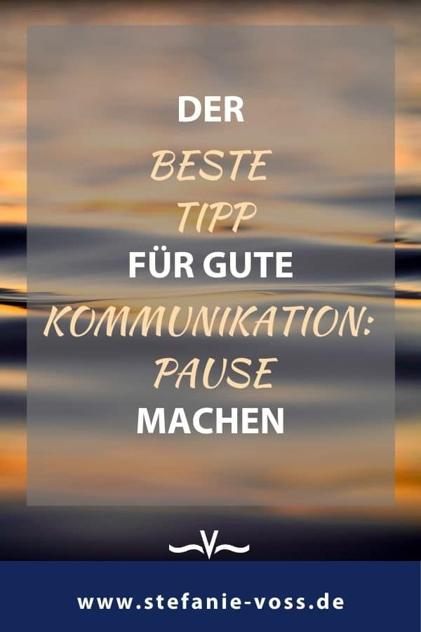 Der beste Tipp für gute Kommunikation: Pause machen! - Videoblog von Stefanie Voss