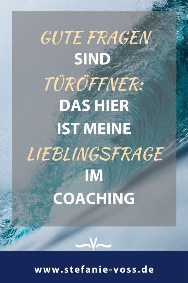 Gute Fragen sind Türöffner: Das hier ist meine Lieblingsfrage im Coaching! - Videoblog von Stefanie Voss