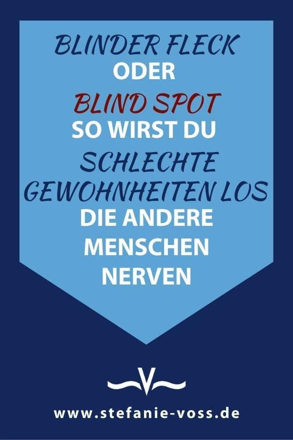 Blinder Fleck oder Blind Spot – so wirst Du schlechte Gewohnheiten los, die andere Menschen nerven - Videoblog von Stefanie Voss