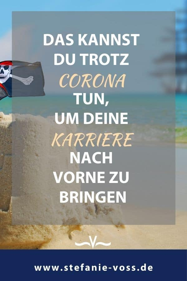Das kannst Du TROTZ Corona tun, um Deine Karriere nach vorne zu bringen - Videoblog von Stefanie Voss