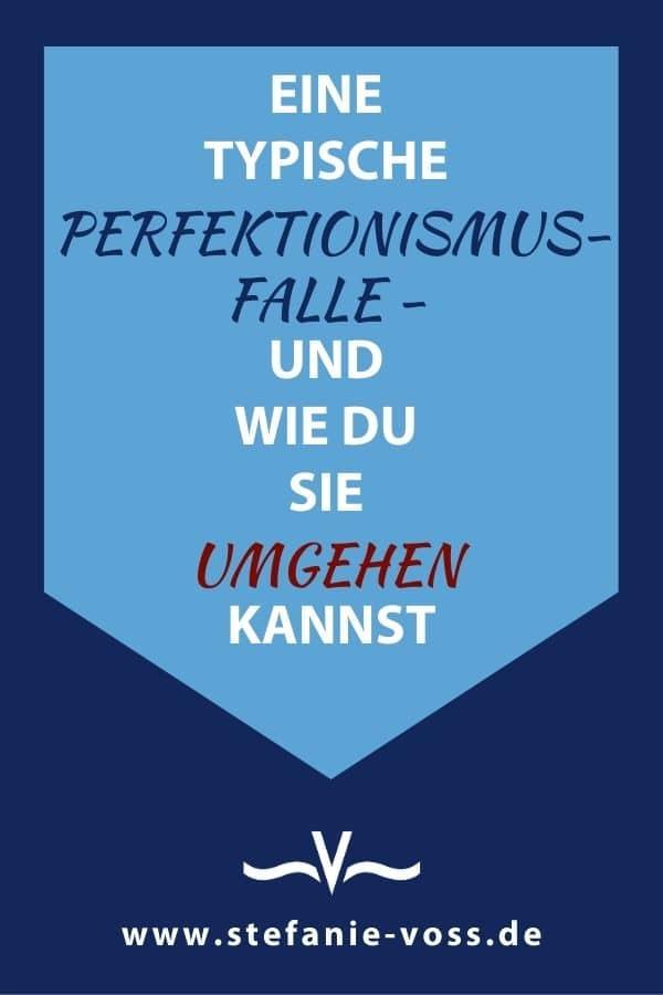 Eine typische Perfektionismus-Falle - und wie Du sie umgehen kannst - Videoblog von Stefanie Voss